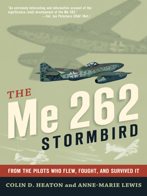 The Me 262 Stormbird (eBook): From the Pilots Who Flew, Fought, and Survived It