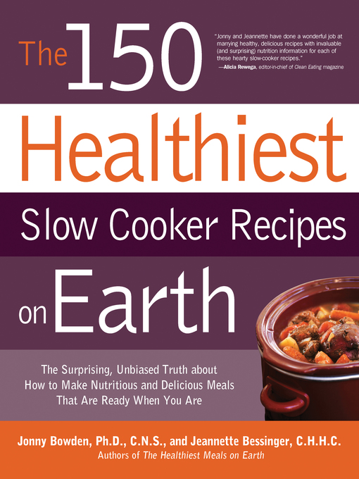The 150 Healthiest Slow Cooker Recipes on Earth (eBook): The Surprising Unbiased Truth About How to Make Nutritious and Delicious Meals that are Ready When You Are
