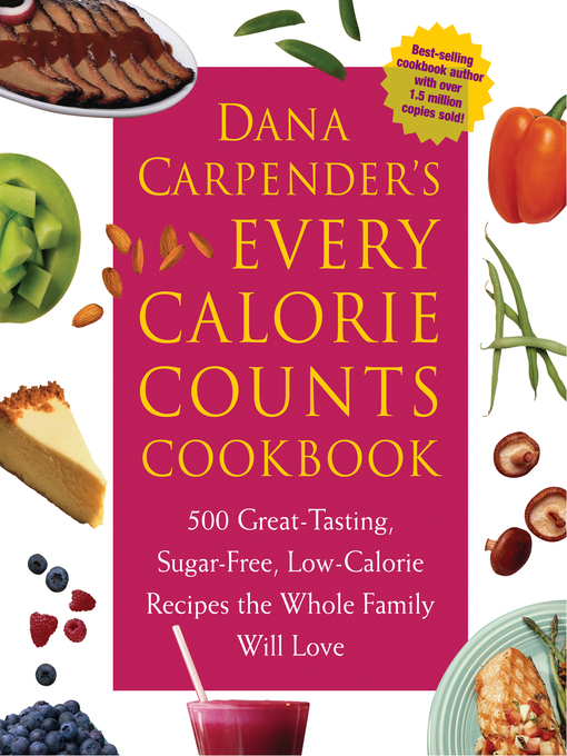 Dana Carpender's Every Calorie Counts Cookbook (eBook): 500 Great-Tasting, Sugar-Free, Low-Calorie Recipes that the Whole Family Will Love