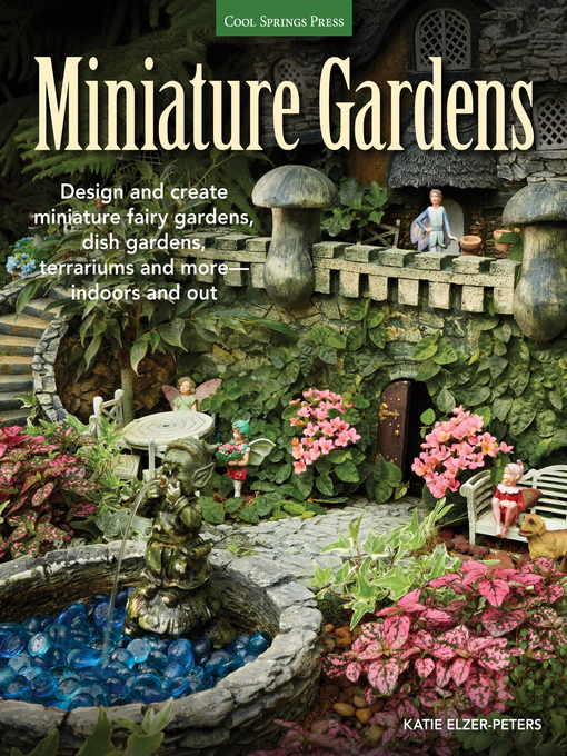 Miniature Gardens (eBook): Design & Create Miniature Fairy Gardens, Dish Gardens, Terrariums and More, Indoors and Out