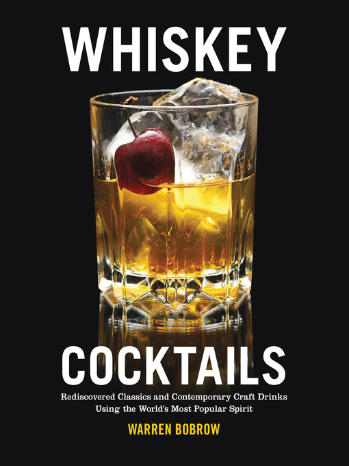 Whiskey Cocktails (eBook): Rediscovered Classics and Contemporary Craft Drinks Using the World's Most Popular Spirit