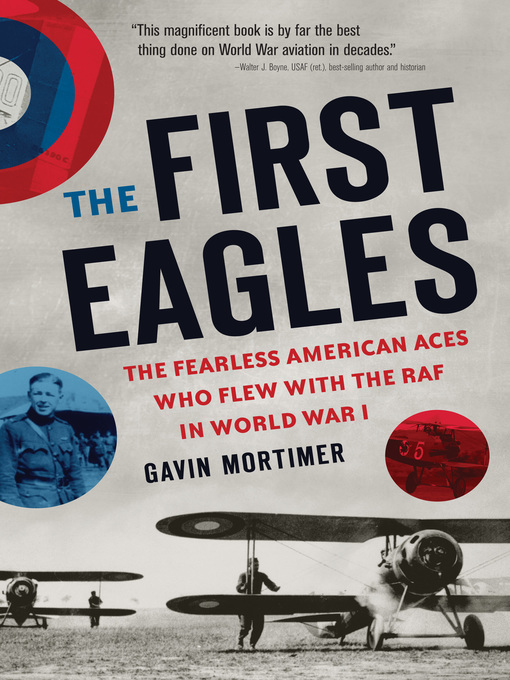 The First Eagles (eBook): The American Pilots Who Flew With the British, Became Aces, and Won World War I