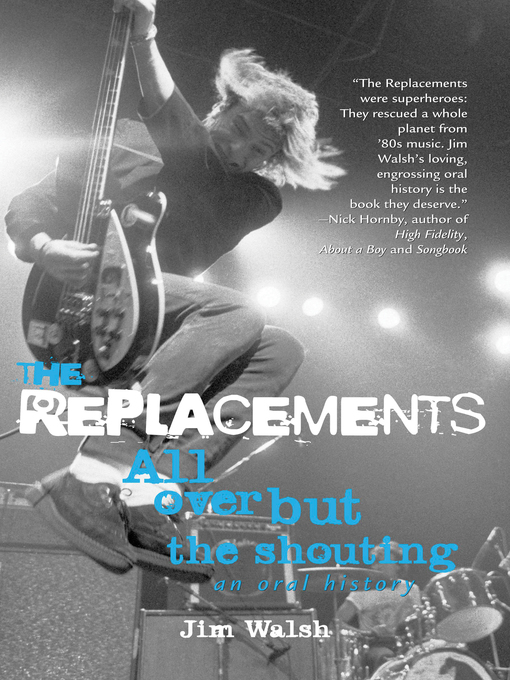 The Replacements (eBook): All Over But the Shouting: An Oral History