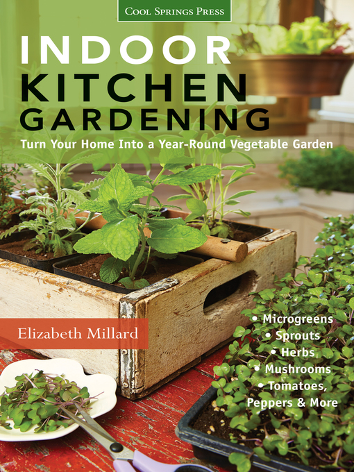 Indoor Kitchen Gardening (eBook): Turn Your Home Into a Year-round Vegetable Garden: Microgreens, Sprouts, Herbs, Mushrooms, Tomatoes, Peppers & More