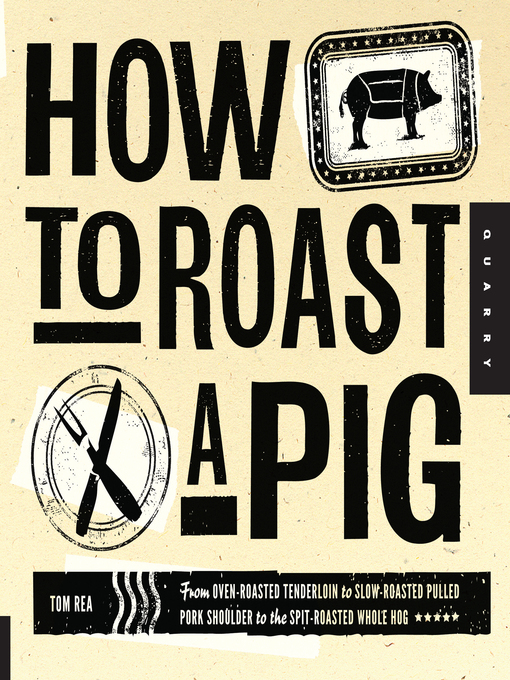 How to Roast a Pig (eBook): From Oven-Roasted Tenderloin to Slow-Roasted Pulled Pork Shoulder to the Spit-Roasted Whole Hog