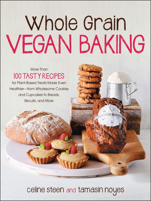 Whole Grain Vegan Baking (eBook): More than 100 Tasty Recipes for Plant-Based Treats Made Even Healthier-From Wholesome Cookies and Cupcakes to Breads, Biscuits, and More
