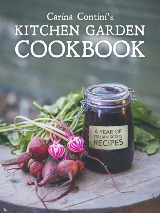 Carina Contini's Kitchen Garden Cookbook (eBook): A Year of Italian Scots Recipes