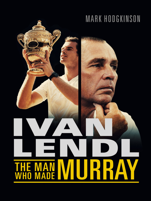 Ivan Lendl (eBook): The Man Who Made Murray