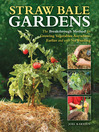 Straw Bale Gardens (eBook): The Breakthrough Method for Growing Vegetables Anywhere, Earlier and with No Weeding