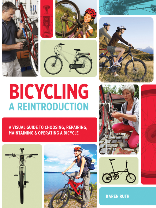 Bicycling : a reintroduction : a visual guide to choosing, repairing, maintaining & operating a bicycle