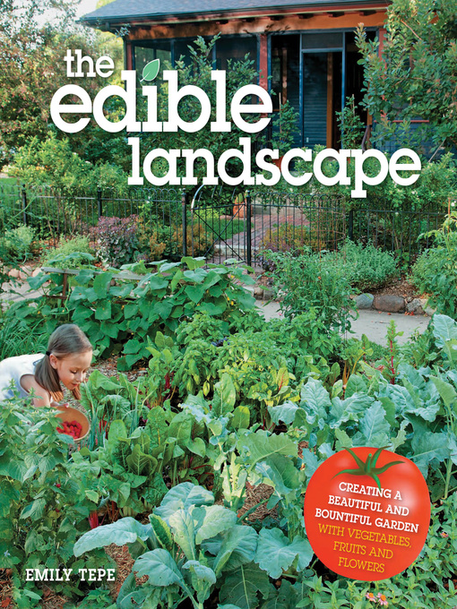 The Edible Landscape (eBook): Creating a Beautiful and Bountiful Garden with Vegetables, Fruits and Flowers