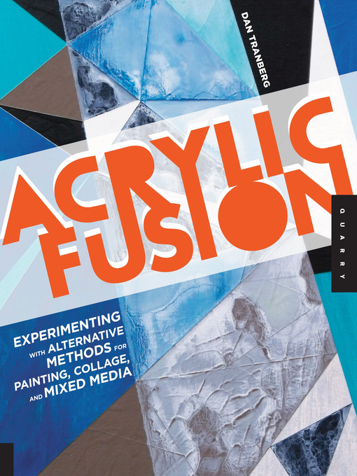 Acrylic Fusion (eBook): Experimenting with Alternative Methods for Painting, Collage, and Mixed Media