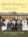 The Housekeeper's Tale - Grace Higgens's Story (eBook): The Women Who Really Ran the English Country House