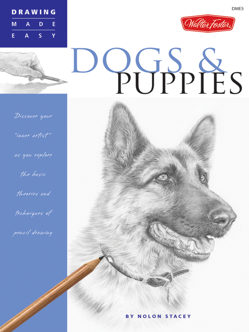 "Drawing Made Easy: Dogs and Puppies (eBook): Discover Your ""Inner Artist"" as You Explore the Basic theories and Techniques of Pencil Drawing"