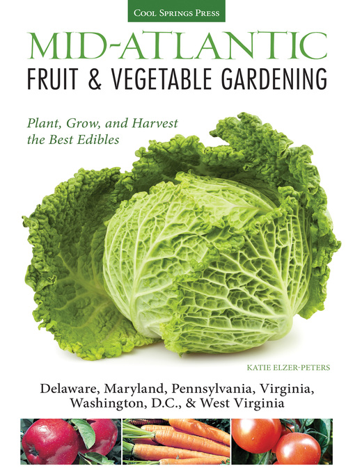 Mid-Atlantic Fruit & Vegetable Gardening (eBook): Plant, Grow, and Harvest the Best Edibles