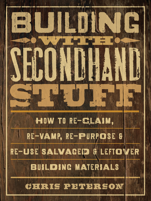 Building with Secondhand Stuff (eBook): How to Re-Claim, Re-Vamp, Re-Purpose & Re-Use Salvaged & Leftover Building Materials