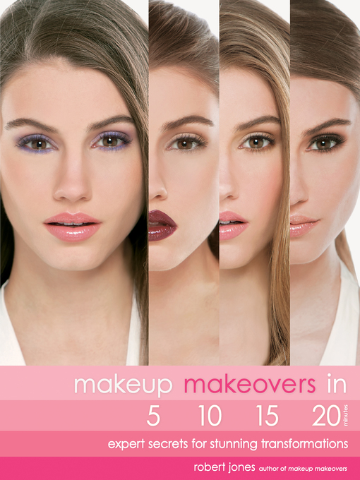 Makeup Makeovers in 5, 10, 15, and 20 Minutes (eBook): Expert Secrets for Stunning Transformations