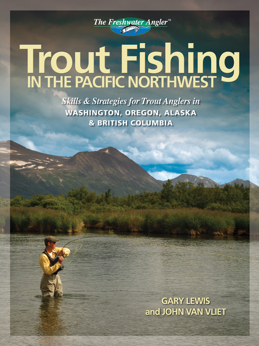 Trout Fishing in the Pacific Northwest (eBook): Skills & Strategies for Trout Anglers in Washington, Oregon, Alaska & British Columbia