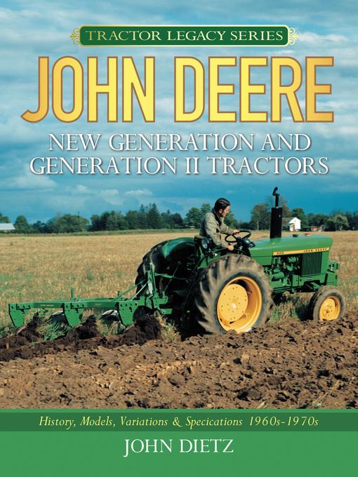 John Deere New Generation and Generation II Tractors (eBook): History, Models, Variations & Specifications 1960s-1970s