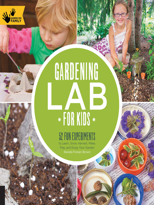 Gardening Lab for Kids (eBook): 52 Fun Experiments to Learn, Grow, Harvest, Make, Play, and Enjoy Your Garden
