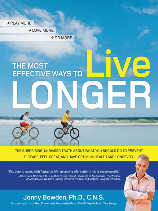 The Most Effective Ways to Live Longer (eBook): The Surprising, Unbiased Truth About What You Should Do to Prevent Disease, Feel Great, and Have Optimum Health and Longevity