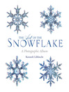 The Art of the Snowflake (eBook): A Photographic Album