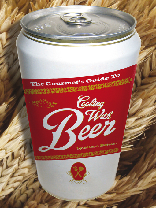 The Gourmet's Guide to Cooking with Beer (eBook): How to Use Beer to Take Simple Recipes from Ordinary to Extraordinary
