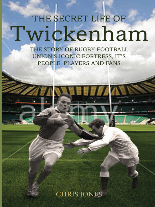 Secret Life of Twickenham (eBook): The Story of Rugby Union's Iconic Fortress, The Players, Staff and Fans