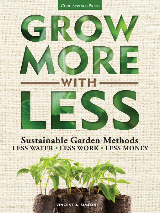Grow More With Less (eBook): Sustainable Garden Methods: Less Water, Less Work, Less Money