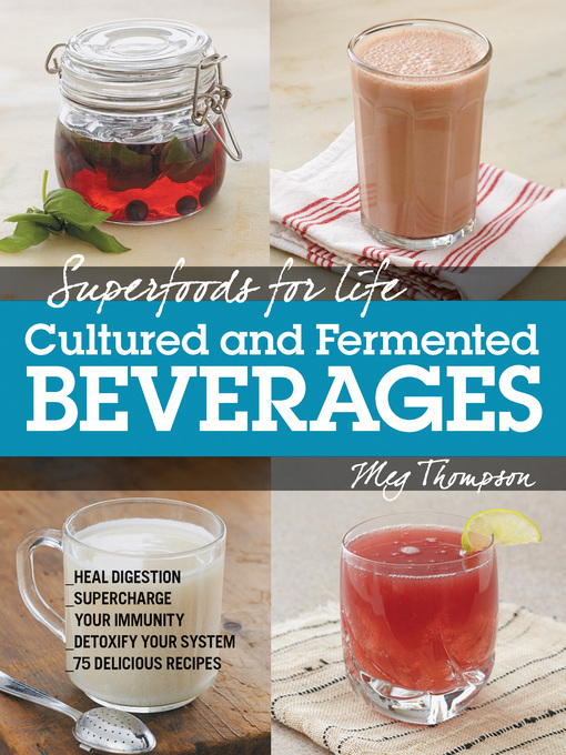 Superfoods for Life, Cultured and Fermented Beverages (eBook): Heal digestion, Supercharge Your Immunity, Detox Your System - 75 Delicious Recipes