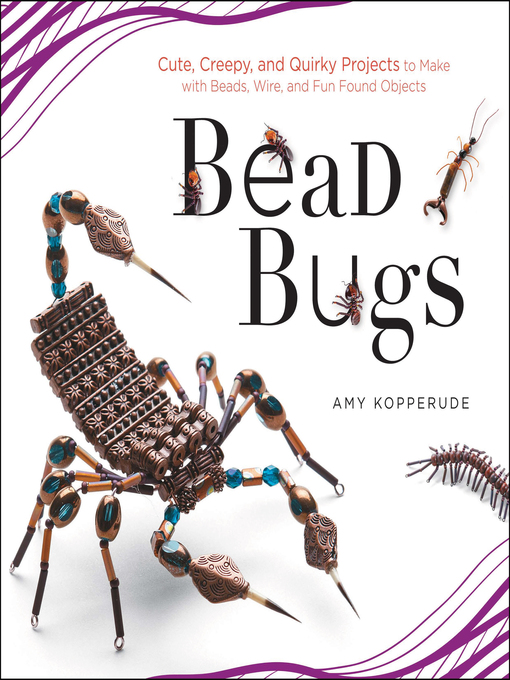 Bead Bugs (eBook): Cute, Creepy, and Quirky Projects to Make with Beads, Wire, and Fun Found Objects