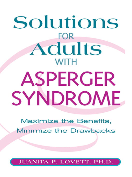 Solutions for Adults with Asperger Syndrome (eBook): Maximizing the Benefits, Minimizing the Drawbacks to Achieve Success
