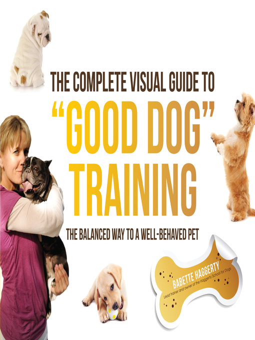 "The Complete Visual Guide to ""Good Dog"" Training (eBook): The Balanced Way to A Well Behaved Pet"