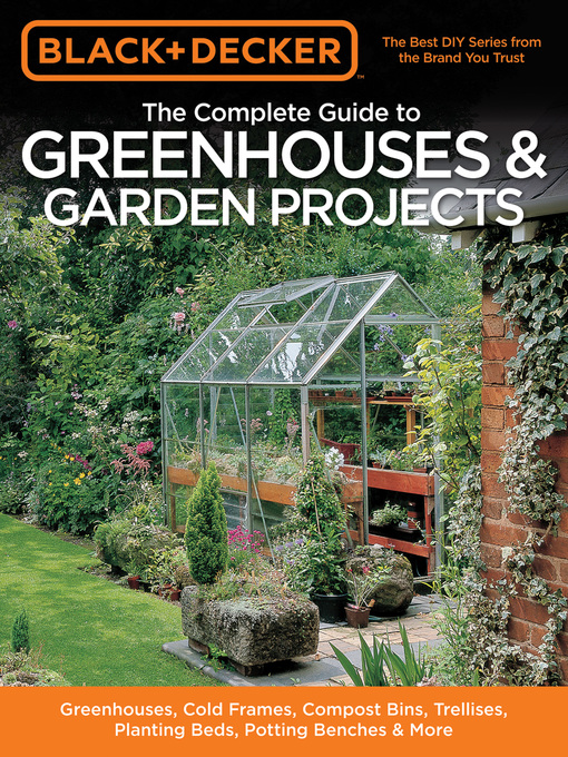 Black & Decker The Complete Guide to Greenhouses & Garden Projects (eBook): Greenhouses, Cold Frames, Compost Bins, Trellises, Planting Beds, Potting Benches & More