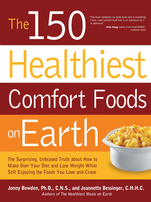 The 150 Healthiest Comfort Foods on Earth (eBook): The Surprising, Unbiased Truth About How to Make Over Your Diet and Lose Weight While Still Enjoying the Foods You Love and Crave