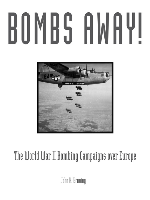 Bombs Away! (eBook): The World War II Bombing Campaigns over Europe