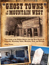 Ghost Towns of the Mountain West (eBook): Your Guide to the Hidden History and Old West Haunts of Colorado, Wyoming, Idaho, Montana, Utah, and