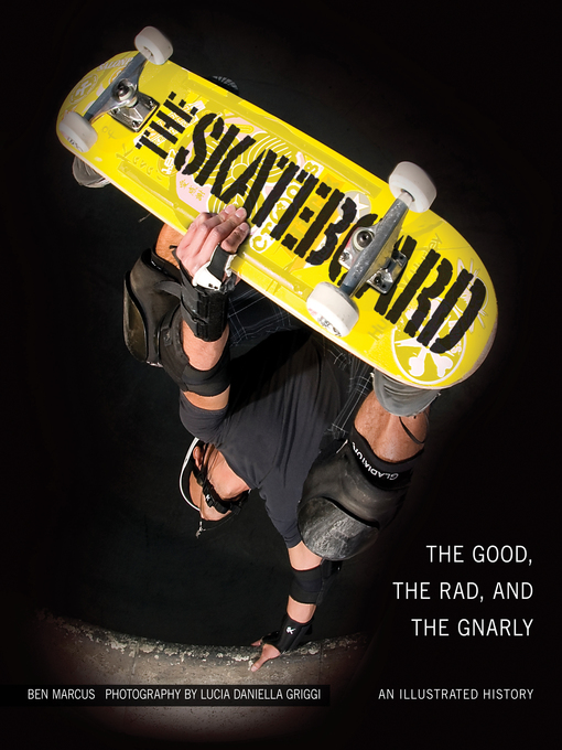The Skateboard (eBook): The Good, the Rad, and the Gnarly: An Illustrated History