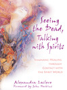 Seeing the Dead, Talking with Spirits (eBook): Shamanic Healing through Contact with the Spirit World