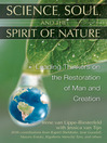 Science, Soul, and the Spirit of Nature (eBook): Leading Thinkers on the Restoration of Man and Creation