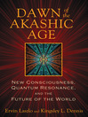 Dawn of the Akashic Age (eBook): New Consciousness, Quantum Resonance, and the Future of the World