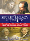 The Secret Legacy of Jesus (eBook): The Judaic Teachings That Passed from James the Just to the Founding Fathers