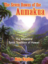 The Seven Dawns of the Aumakua (eBook): The Ancestral Spirit Tradition of Hawaii