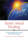Taoist Astral Healing (eBook): Chi Kung Healing Practices Using Star and Planet Energies