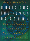 Music and the Power of Sound (eBook): The Influence of Tuning and Interval on Consciousness
