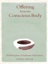 Offering from the Conscious Body (eBook): The Discipline of Authentic Movement