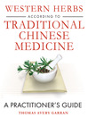 Western Herbs According to Traditional Chinese Medicine (eBook): A Practitioner's Guide