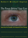 The Power Behind Your Eyes (eBook): Improving Your Eyesight with Integrated Vision Therapy
