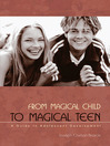 From Magical Child to Magical Teen (eBook): A Guide to Adolescent Development