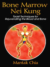 Bone Marrow Nei Kung (eBook): Taoist Techniques for Rejuvenating the Blood and Bone
